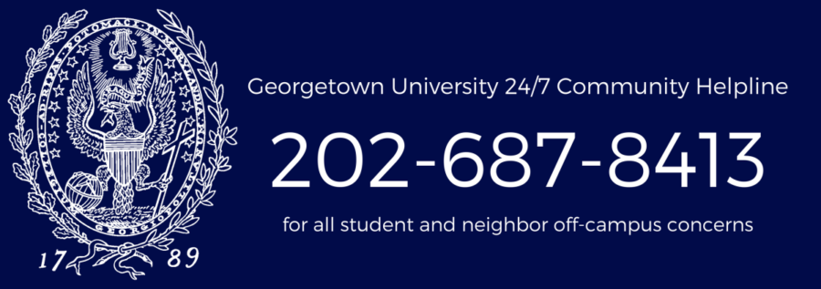 The University operates a 24/7 Helpline to assist with quality of life concerns in the Georgetown, Burleith, and Foxhall communities including noise and trash issues. Any community member, student or non-student, may call the Helpline. If you are being disturbed or have a quality of life concern in the community, please call the Helpline at (202) 687.8413. Calling the Helpline allows the University to respond in real time to the concern, document the incident and our resolution, and follow up with the caller (if requested) with details related to the call and our resolution.